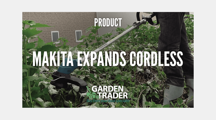 MAKITA EXPANDS CORDLESS GROUND CARE RANGE